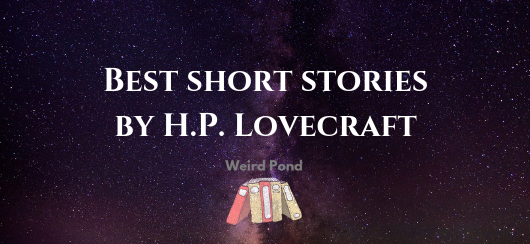 Best short stories by H.P. Lovecraft - Weird Pond