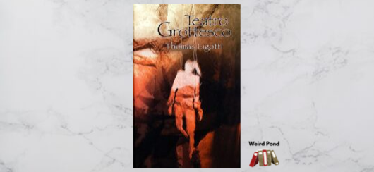 """Teatro Grottesco"" Thomas Ligotti - Weird Pond review"