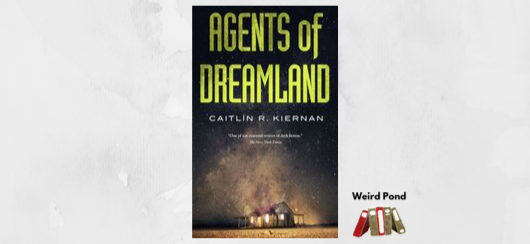 """Agents of Dreamland"" Caitlin R. Kiernan - Weird Pond Review"